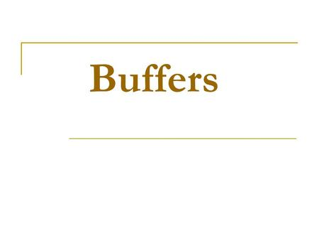 Buffers. Buffer Capacity A buffer solution has limited ability to react with acids and bases without changing it is pH, a solution acts as a buffer because.