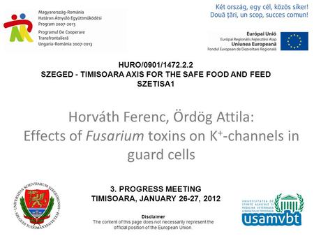 HURO/0901/1472.2.2 SZEGED - TIMISOARA AXIS FOR THE SAFE FOOD AND FEED SZETISA1 3. PROGRESS MEETING TIMISOARA, JANUARY 26-27, 2012 Disclaimer The content.