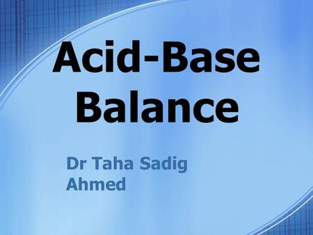 Acid-Base Balance Dr Taha Sadig Ahmed. At the end of the acid-base balance course, the students should be able to: 1.understand the need for precise regulation.
