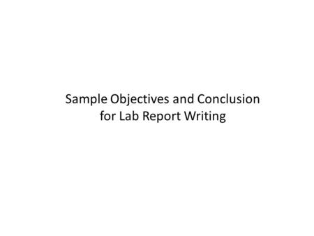 Sample Objectives and Conclusion for Lab Report Writing.