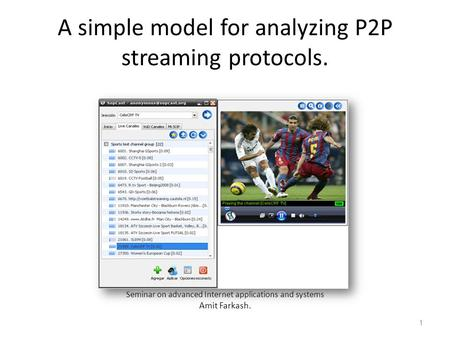 A simple model for analyzing P2P streaming protocols. Seminar on advanced Internet applications and systems Amit Farkash. 1.