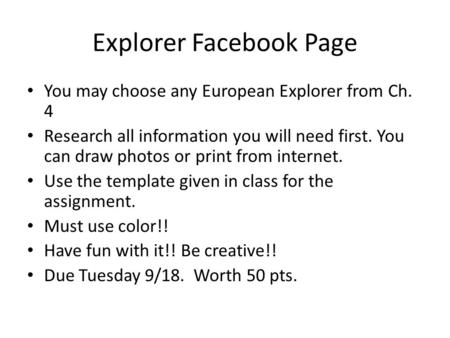 Explorer Facebook Page You may choose any European Explorer from Ch. 4 Research all information you will need first. You can draw photos or print from.