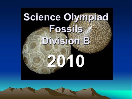 Science Olympiad Fossils Division B 2010.. Science Olympiad A journey into the study of science!