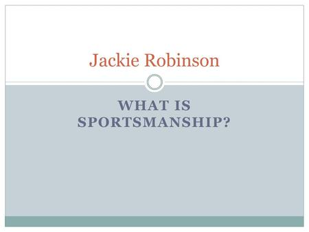 WHAT IS SPORTSMANSHIP? Jackie Robinson. Standards Historical Understandings SS2H1 The student will read about and describe the lives of historical figures.