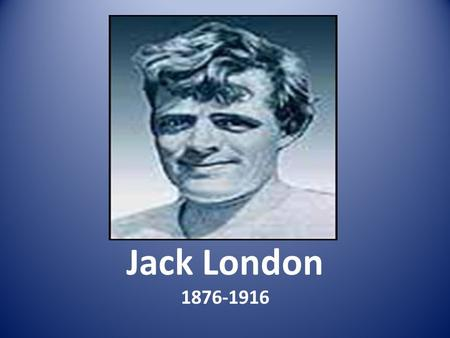 Jack London 1876-1916. Jack London took his place in American literature at the beginning of the twentieth century. At that time, the library shelves.