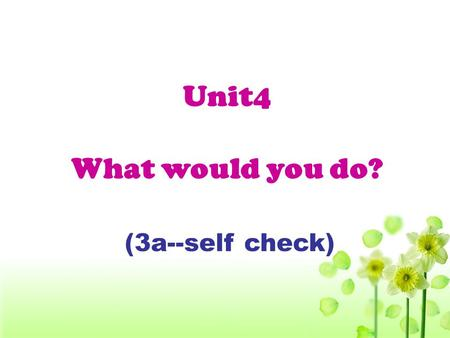 Unit4 What would you do? (3a--self check) How confident are you ?