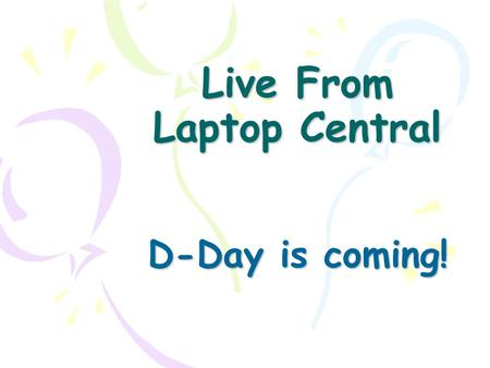 Live From Laptop Central D-Day is coming!. Student User Agreement Review of Student User Agreement Mobile Computer Lab AgreementOMS.doc Sign your agreement.
