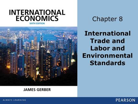 Chapter 8 International Trade and Labor and Environmental Standards.