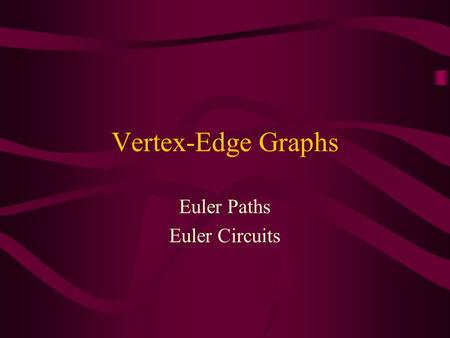 Vertex-Edge Graphs Euler Paths Euler Circuits. The Seven Bridges of Konigsberg.