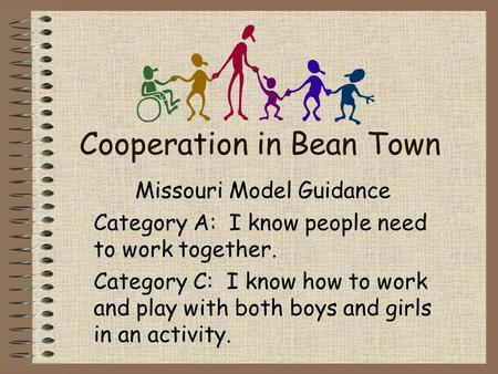 Cooperation in Bean Town Missouri Model Guidance Category A: I know people need to work together. Category C: I know how to work and play with both boys.