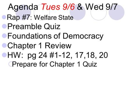 Agenda Tues 9/6 & Wed 9/7 Rap #7 : Welfare State Preamble Quiz Foundations of Democracy Chapter 1 Review HW: pg 24 #1-12, 17,18, 20  Prepare for Chapter.