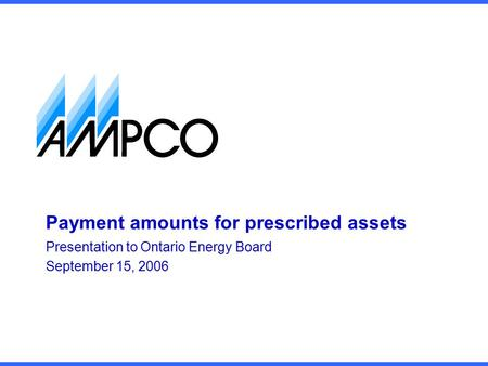 Payment amounts for prescribed assets Presentation to Ontario Energy Board September 15, 2006.