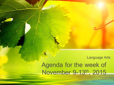 Agenda for the week of November 9-13 th, 2015 Language Arts.