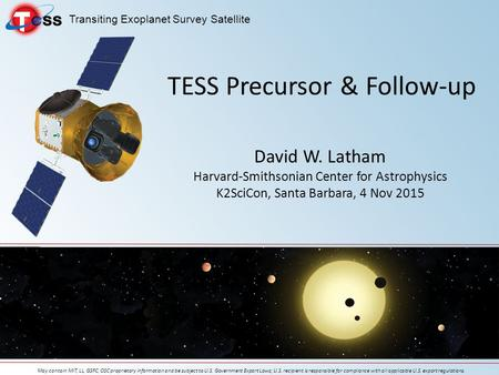 Transiting Exoplanet Survey Satellite May contain MIT, LL, GSFC, OSC proprietary information and be subject to U.S. Government Export Laws; U.S. recipient.