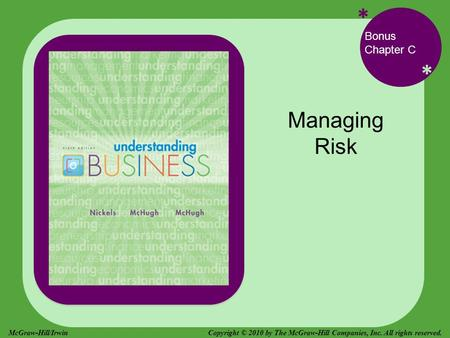 * * Bonus Chapter C Managing Risk Copyright © 2010 by The McGraw-Hill Companies, Inc. All rights reserved.McGraw-Hill/Irwin.