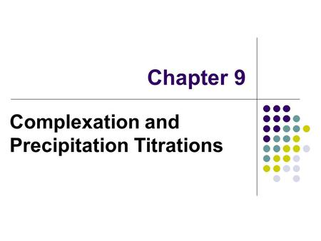 Chapter 9 Complexation and Precipitation Titrations.