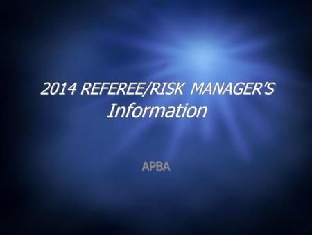 2014 REFEREE/RISK MANAGER'S Information APBA. WHAT WE'VE ACCOMPLISHED.