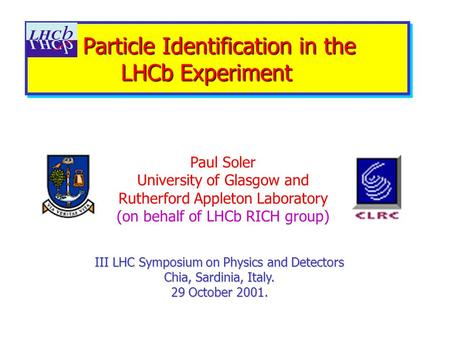 Particle Identification in the LHCb Experiment Particle Identification in the LHCb Experiment III LHC Symposium on Physics and Detectors Chia, Sardinia,