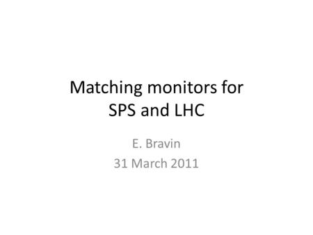 Matching monitors for SPS and LHC E. Bravin 31 March 2011.