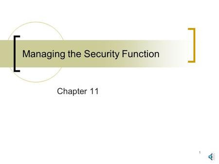 1 Managing the Security Function Chapter 11 2 Figure 11-1: Organizational Issues Top Management Support  Top-Management security awareness briefing.