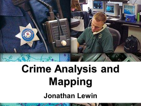 Crime Analysis and Mapping Jonathan Lewin. Impacting Crime Considerations in Developing a Crime Mapping Application.