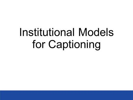 Institutional Models for Captioning. Institutional Models In-House Production Model.