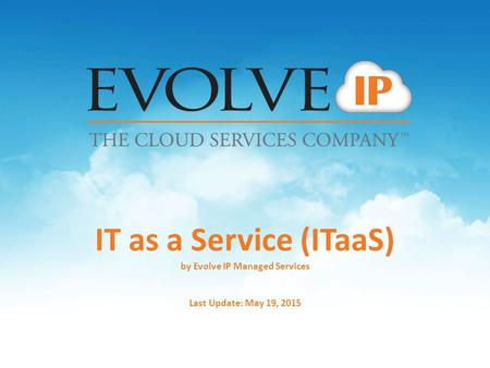 IT as a Service (ITaaS) by Evolve IP Managed Services Last Update: May 19, 2015.