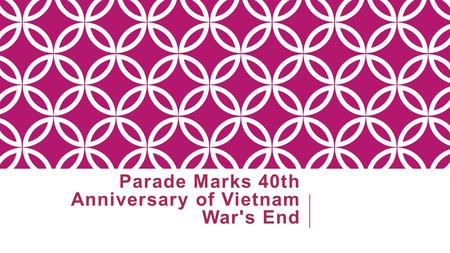 Parade Marks 40th Anniversary of Vietnam War's End.
