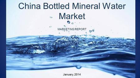 Market in China Bologna, 2013 China Bottled Mineral Water Market MARKETING REPORT January, 2014.