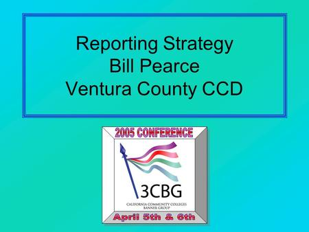 Reporting Strategy Bill Pearce Ventura County CCD.
