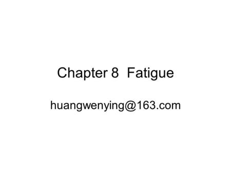 Chapter 8 Fatigue Contents 1 2 General Properties of Fatigue the Mechanic of Muscle Fatigue.