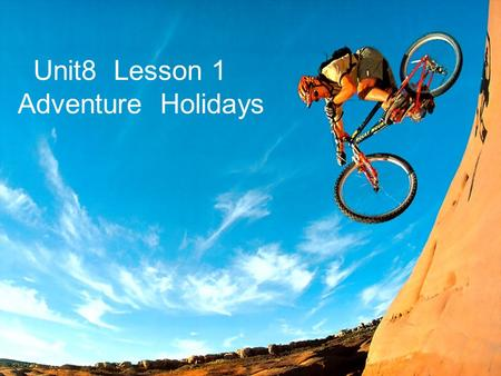 Ks5u 精品课件 Unit8 Lesson 1 Adventure Holidays. ks5u 精品课件 By the end of the lesson, you will be able to: 1.Identify the vocabulary of adventure or trip.