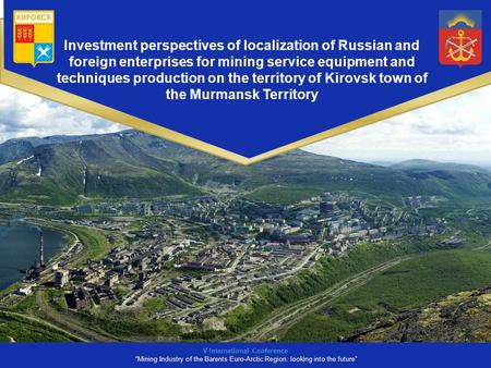 Investment perspectives of localization of Russian and foreign enterprises for mining service equipment and techniques production on the territory of Kirovsk.