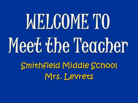 Smithfield Middle School Mrs. Levrets. Textbooks -Class set of textbooks -Extra resources will be available on my webpage throughout the year! Supplies.
