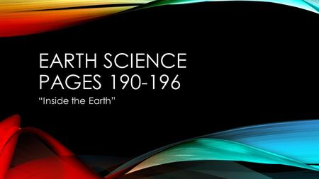 "EARTH SCIENCE PAGES 190-196 ""Inside the Earth"". I.INSIDE THE EARTH A.The Composition of the Earth 1. The Earth is divided into three layers—the crust,"