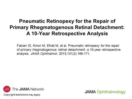 Copyright restrictions may apply Pneumatic Retinopexy for the Repair of Primary Rhegmatogenous Retinal Detachment: A 10-Year Retrospective Analysis Fabian.
