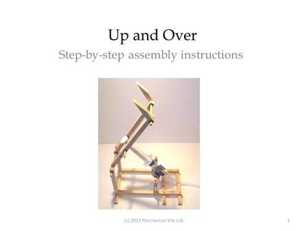 Up and Over Step-by-step assembly instructions (c) 2013 Mechanical Kits Ltd.1.