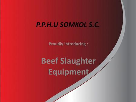 P.P.H.U SOMKOL S.C. Proudly introducing : Beef Slaughter Equipment.