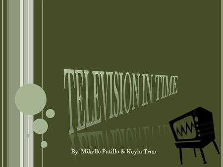 By: Mikelle Patillo & Kayla Tran. T ELEVISION (T.V) The Television is a system or process of producing on a distant screen a series of transient visible.