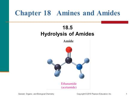 General, Organic, and Biological Chemistry Copyright © 2010 Pearson Education, Inc.1 18.5 Hydrolysis of Amides Chapter 18 Amines and Amides.