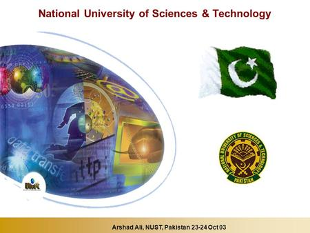National University of Sciences & Technology Arshad Ali, NUST, Pakistan 23-24 Oct 03.