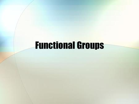 Functional Groups. An atom or group of atoms on a molecule that always reacts in the same manner.