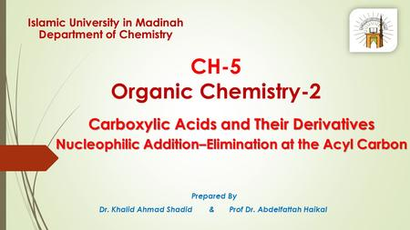 CH-5 Organic Chemistry-2 Prepared By Dr. Khalid Ahmad Shadid & Prof Dr. Abdelfattah Haikal Islamic University in Madinah Department of Chemistry Carboxylic.