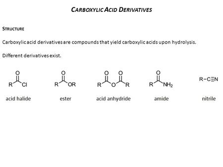 C ARBOXYLIC A CID D ERIVATIVES S TRUCTURE Carboxylic acid derivatives are compounds that yield carboxylic acids upon hydrolysis. Different derivatives.
