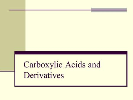 Carboxylic Acids and Derivatives. Naming Carboxylic Acids Starting materials for acyl derivatives (esters, amides, and acid chlorides) Abundant in nature.