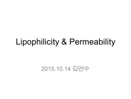 Lipophilicity & Permeability 2015.10.14 김연수. Chapter 5. Lipophilicity.