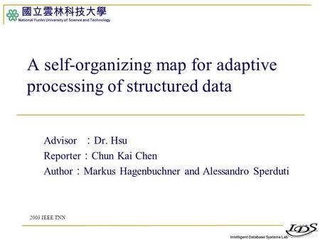 Intelligent Database Systems Lab 國立雲林科技大學 National Yunlin University of Science and Technology 1 A self-organizing map for adaptive processing of structured.
