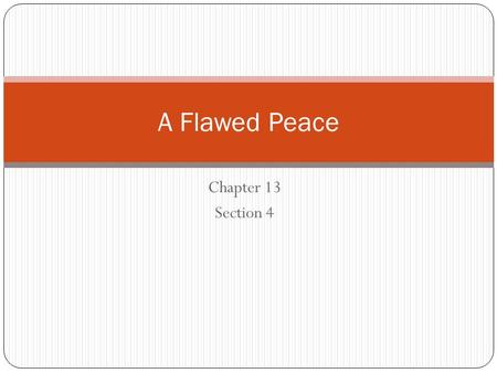 Chapter 13 Section 4 A Flawed Peace. Main Idea After winning the war, the Allies dictated a harsh peace settlement that left many nations feeling betrayed.