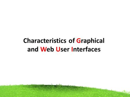 Characteristics of Graphical and Web User Interfaces.