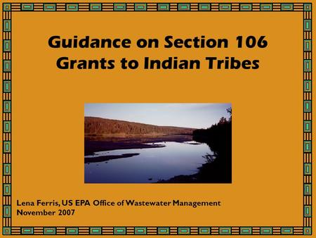Guidance on Section 106 Grants to Indian Tribes Lena Ferris, US EPA Office of Wastewater Management November 2007.